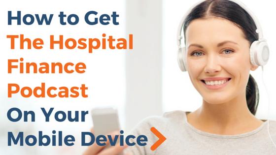 hospital finance podcast mobile device instructions